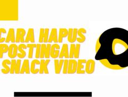 Cara Hapus Postingan di Snack Video Secara Permanen